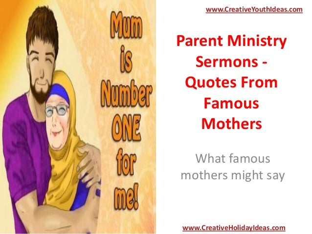 Parent Ministry Sermons - Quotes From Famous Mothers What famous mothers might say www.CreativeYouthIdeas.com www.Creative...