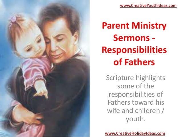 Parent Ministry Sermons - Responsibilities of Fathers Scripture highlights some of the responsibilities of Fathers toward ...