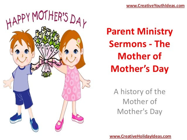 Parent Ministry Sermons - The Mother of Mother's Day A history of the Mother of Mother's Day www.CreativeYouthIdeas.com ww...