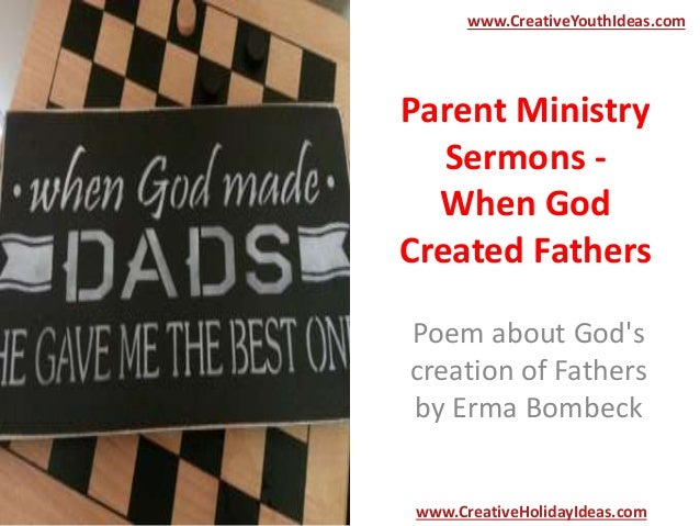 Parent Ministry Sermons - When God Created Fathers Poem about God's creation of Fathers by Erma Bombeck www.CreativeYouthI...