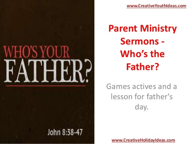 Parent Ministry Sermons - Who's the Father? Games actives and a lesson for father's day. www.CreativeYouthIdeas.com www.Cr...