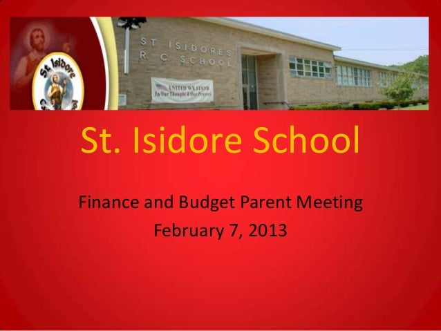 St. Isidore SchoolFinance and Budget Parent Meeting         February 7, 2013