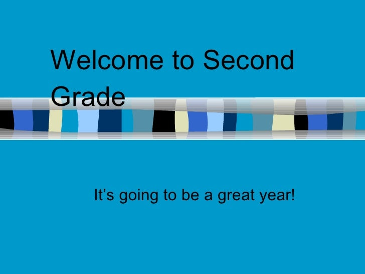 Welcome to Second Grade It's going to be a great year!
