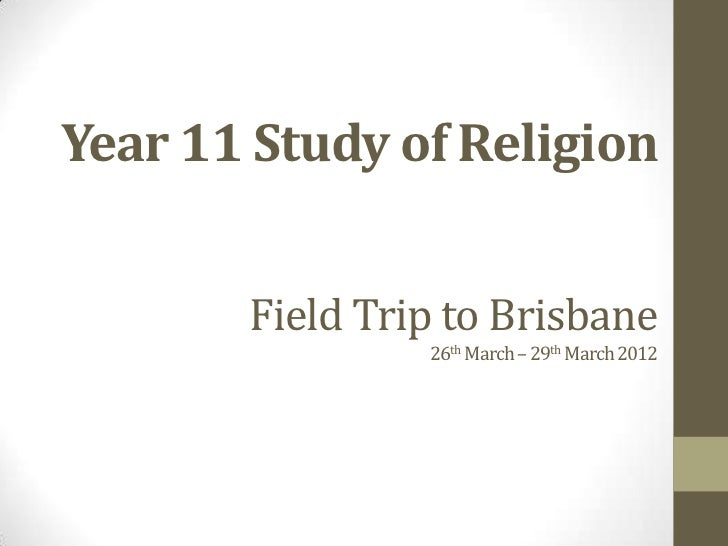 Year 11 Study of Religion       Field Trip to Brisbane                26th March – 29th March 2012