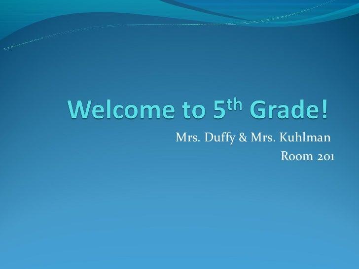 Mrs. Duffy & Mrs. Kuhlman                  Room 201