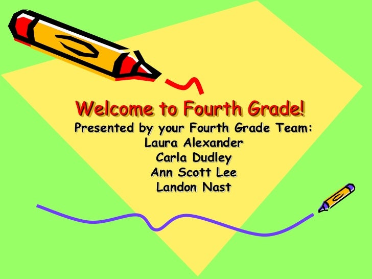Welcome to Fourth Grade!Presented by your Fourth Grade Team:           Laura Alexander             Carla Dudley           ...