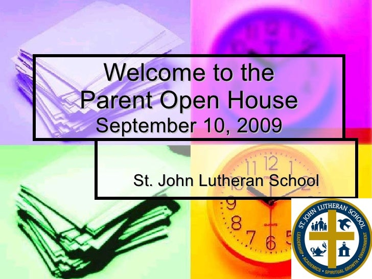 Welcome to the Parent Open House September 10, 2009 St. John Lutheran School