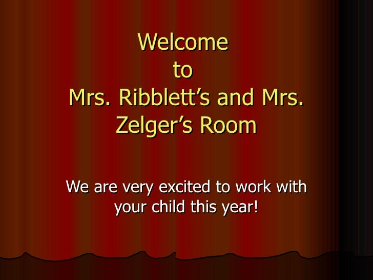Welcome  to  Mrs. Ribblett's and Mrs. Zelger's Room We are very excited to work with your child this year!