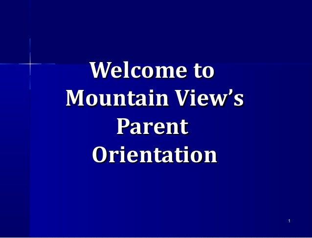 11Welcome toWelcome toMountain View'sMountain View'sParentParentOrientationOrientation