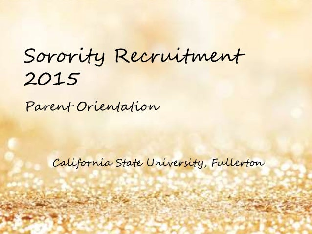 Sorority Recruitment 2015 Parent Orientation California State University, Fullerton