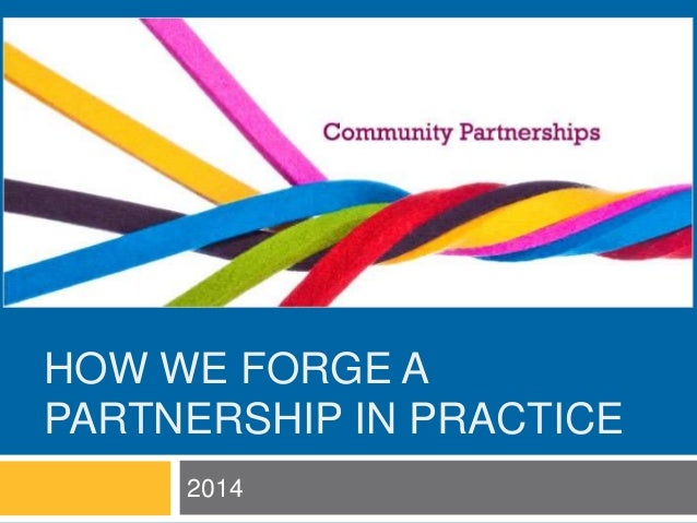 HOW WE FORGE A  PARTNERSHIP IN PRACTICE  2014