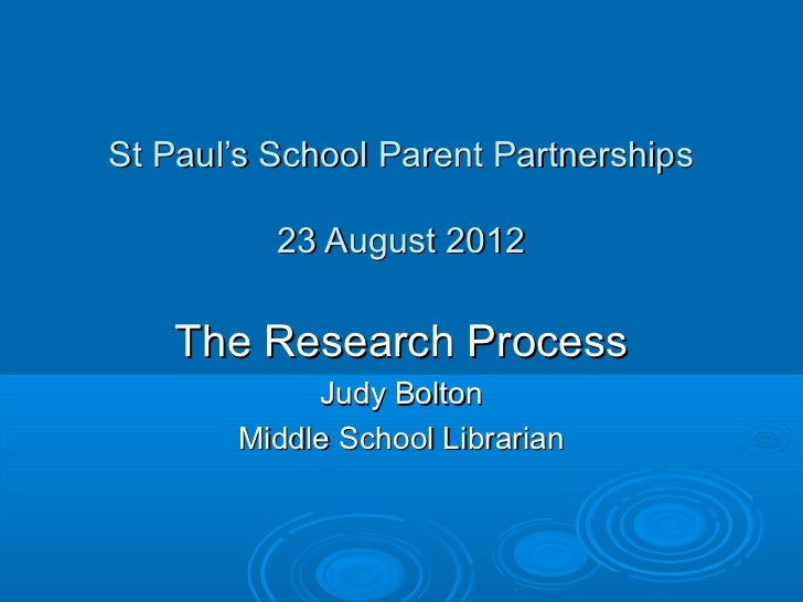 St Paul's School Parent Partnerships          23 August 2012    The Research Process            Judy Bolton       Middle S...