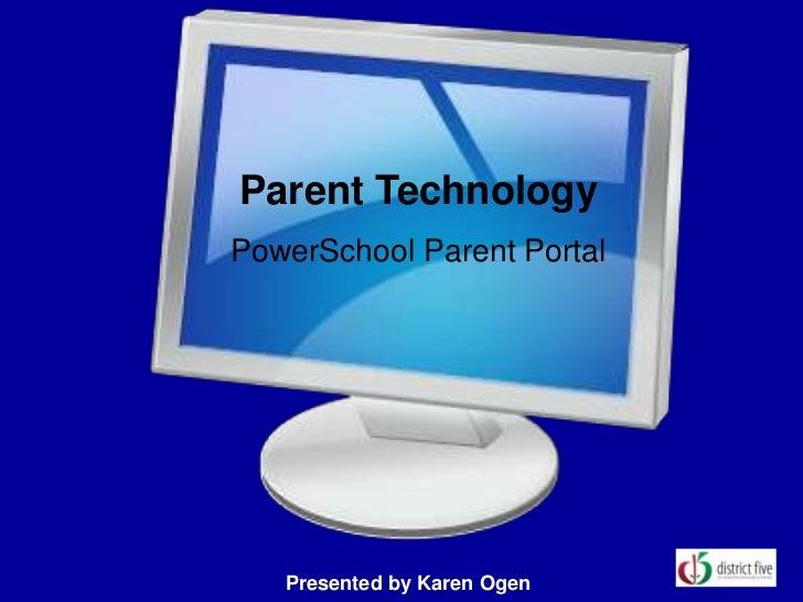 Parent TechnologyPowerSchool Parent Portal   Presented by Karen Ogen