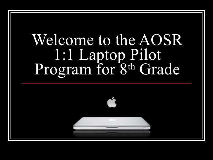 Welcome to the AOSR 1:1 Laptop Pilot Program for 8 th  Grade