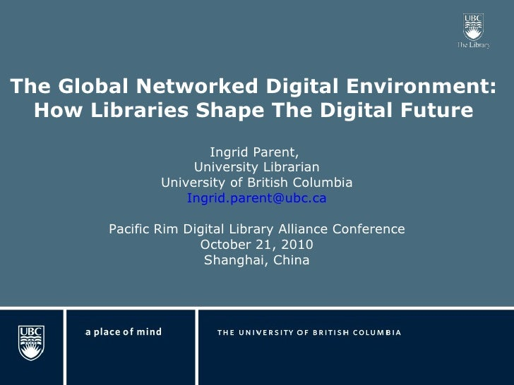 <ul><li>The Global Networked Digital Environment:  </li></ul><ul><li>How Libraries Shape The Digital Future  </li></ul>Ing...