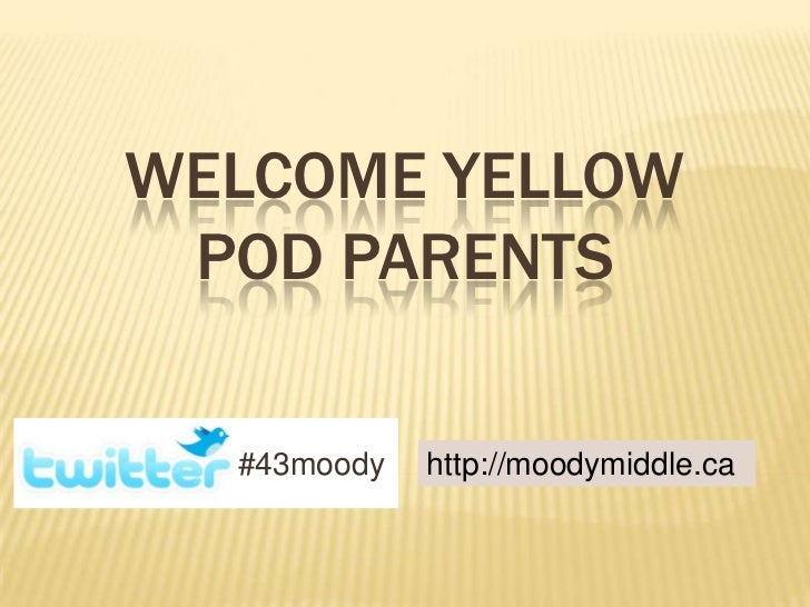 WELCOME YELLOW POD PARENTS  #43moody   http://moodymiddle.ca