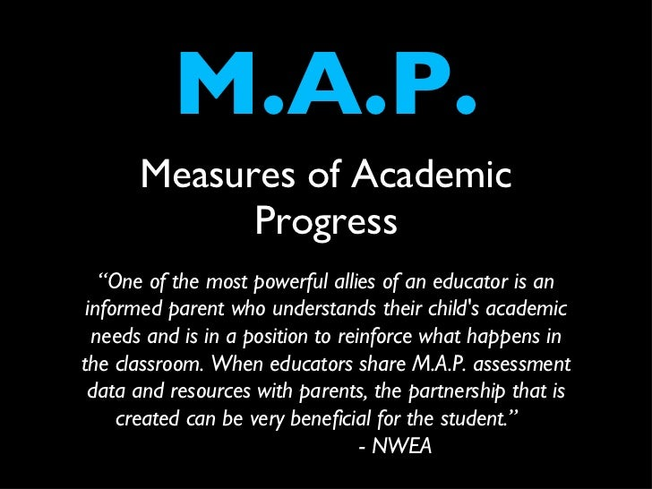 "M.A.P. <ul><li>Measures of Academic Progress </li></ul>"" One of the most powerful allies of an educator is an informed par..."