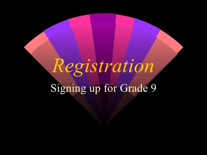Registration Signing up for Grade 9