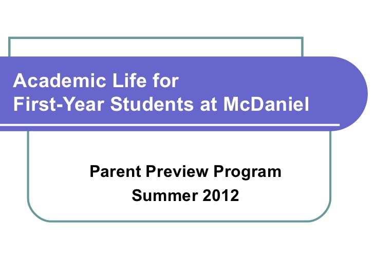 Academic Life forFirst-Year Students at McDaniel       Parent Preview Program            Summer 2012