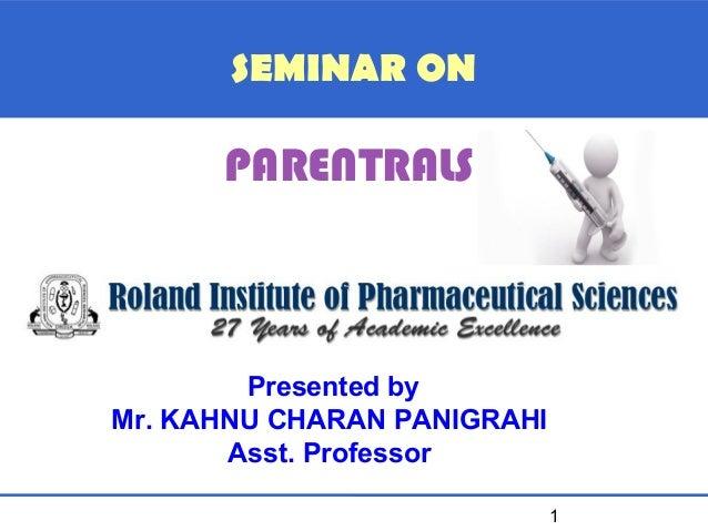SEMINAR ON  PARENTRALS  Presented by Mr. KAHNU CHARAN PANIGRAHI Asst. Professor 1