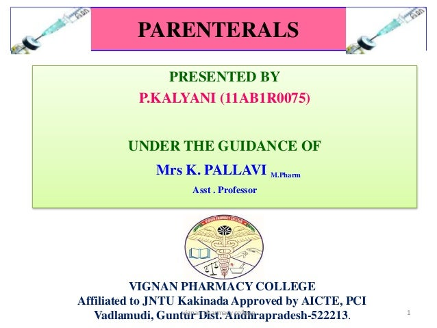 PARENTERALS  PRESENTED BY  P.KALYANI (11AB1R0075)  UNDER THE GUIDANCE OF  Mrs K. PALLAVI M.Pharm  Asst . Professor  VIGNAN...