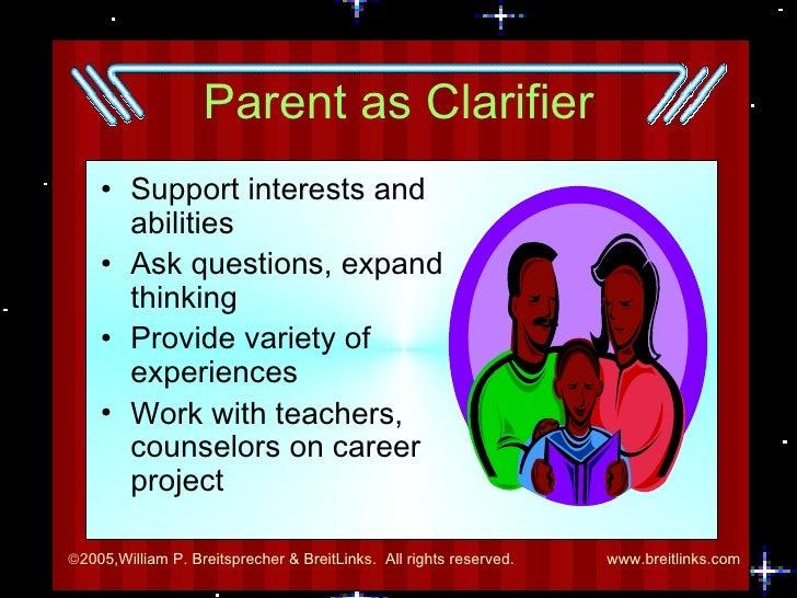 Parent as Clarifier <ul><li>Support interests and abilities </li></ul><ul><li>Ask questions, expand thinking </li></ul><ul...