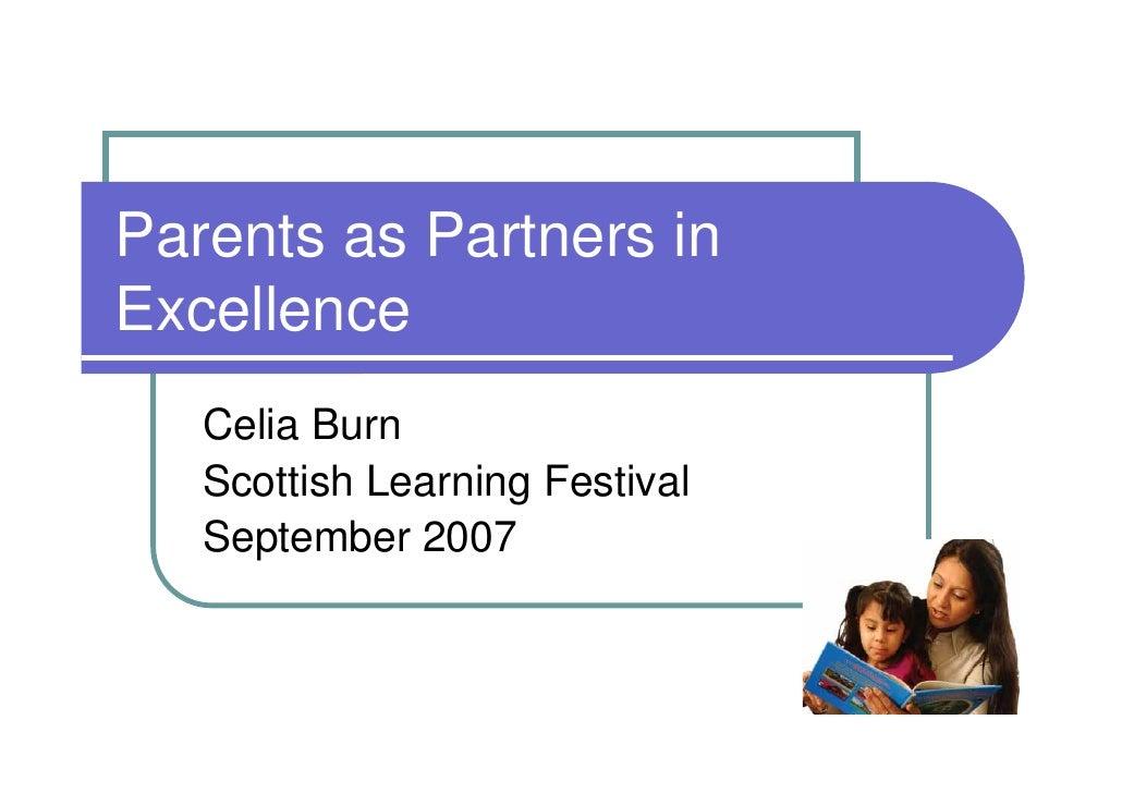 Parents as Partners in Excellence    Celia Burn    Scottish Learning Festival    September 2007