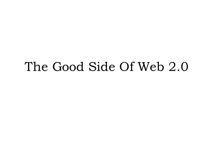 The Good Side Of Web 2.0