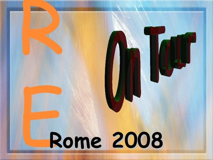 RE  Rome 2008 On Tour