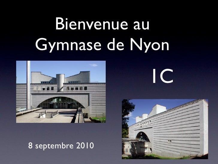 Bienvenue au  Gymnase de Nyon                    1C   8 septembre 2010