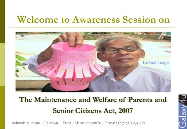 Welcome to Awareness Session on The Maintenance and Welfare of Parents and Senior Citizens Act, 2007 Avinash Murkute | Gal...