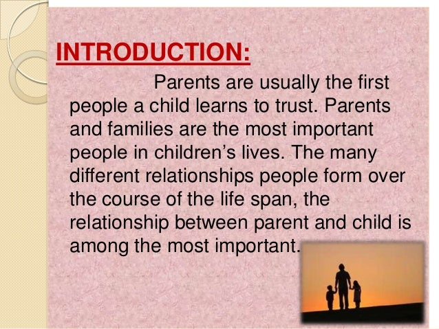 parent and child relationships Essay on the relationship between parents and their children it should be emphasised that the parents' attitude towards their children should be one of consideration and kindness.