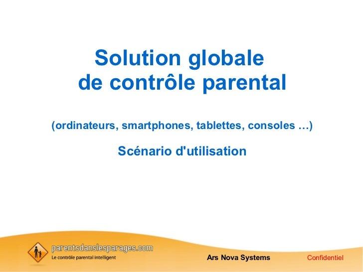 Solution globale    de contrôle parental(ordinateurs, smartphones, tablettes, consoles …)            Scénario dutilisation...