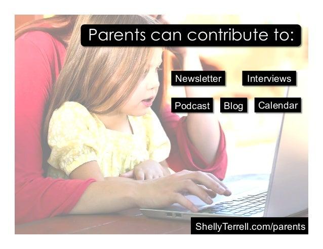 ShellyTerrell.com/parents Parents can contribute to: InterviewsNewsletter Blog CalendarPodcast