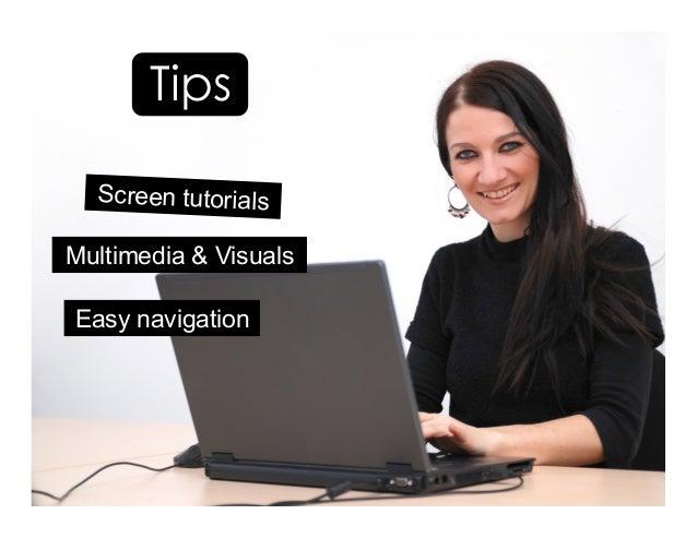 Easy navigation Multimedia & Visuals Screen tutorials Tips