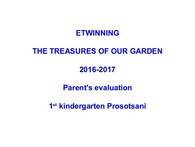 ETWINNING THE TREASURES OF OUR GARDEN 2016-2017 Parent's evaluation 1st kindergarten Prosotsani