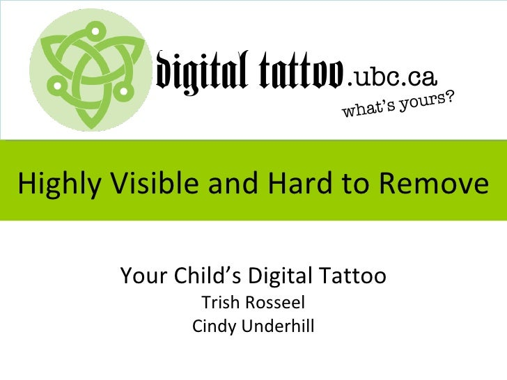Highly Visible and Hard to Remove       Your Child's Digital Tattoo               Trish Rosseel              Cindy Underhill