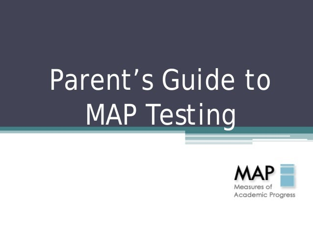 Parents Guide To MAP Testing Nov V - Map testing