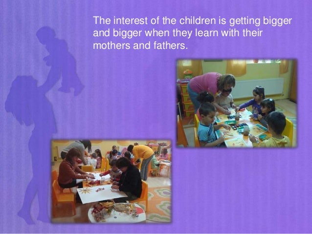 The interest of the children is getting bigger and bigger when they learn with their mothers and fathers.