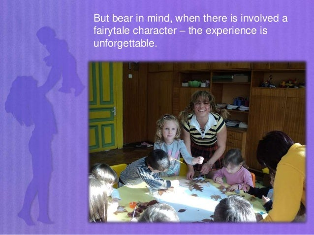 But bear in mind, when there is involved a fairytale character – the experience is unforgettable.
