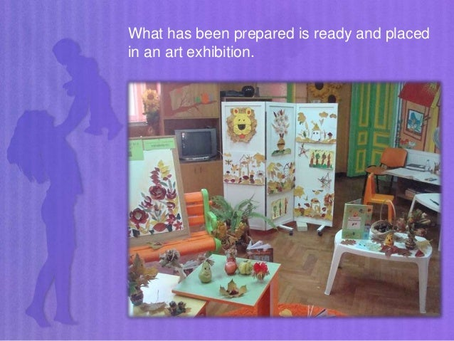 What has been prepared is ready and placed in an art exhibition.