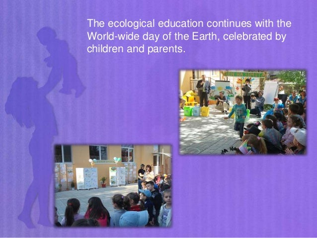 The ecological education continues with the World-wide day of the Earth, celebrated by children and parents.