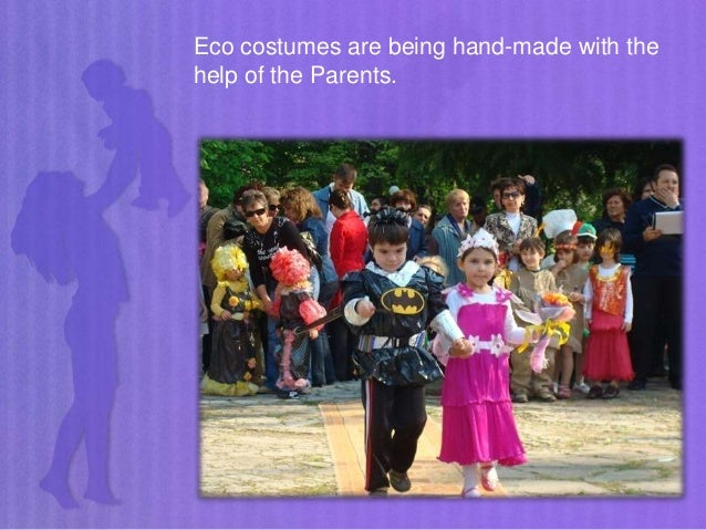 Eco costumes are being hand-made with the help of the Parents.