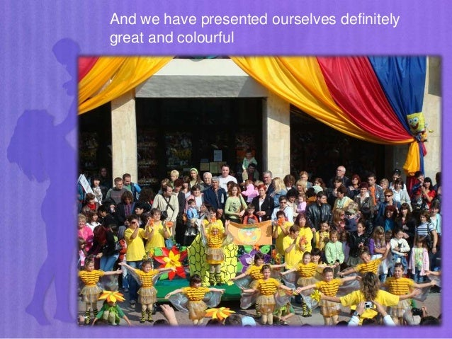And we have presented ourselves definitely great and colourful