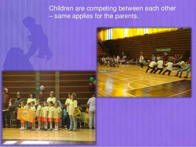 Children are competing between each other – same applies for the parents.