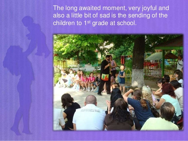 The long awaited moment, very joyful and also a little bit of sad is the sending of the children to 1st grade at school.