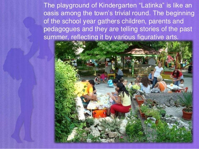 """The playground of Kindergarten """"Latinka"""" is like an oasis among the town's trivial round. The beginning of the school year..."""