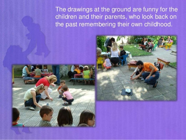The drawings at the ground are funny for the children and their parents, who look back on the past remembering their own c...