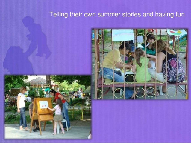 Telling their own summer stories and having fun