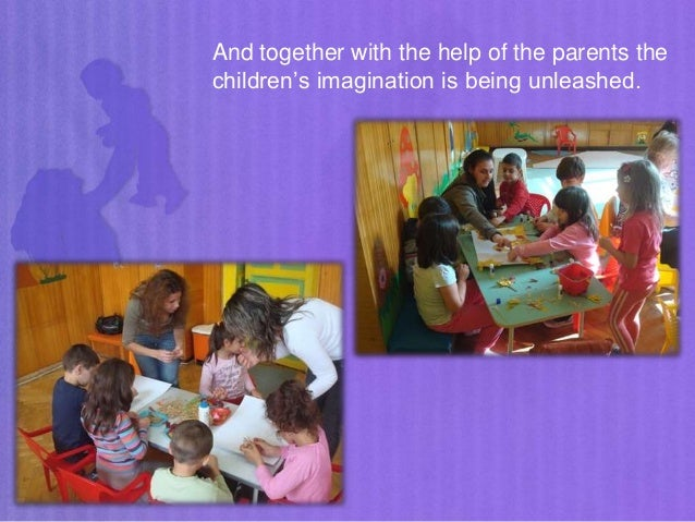 And together with the help of the parents the children's imagination is being unleashed.